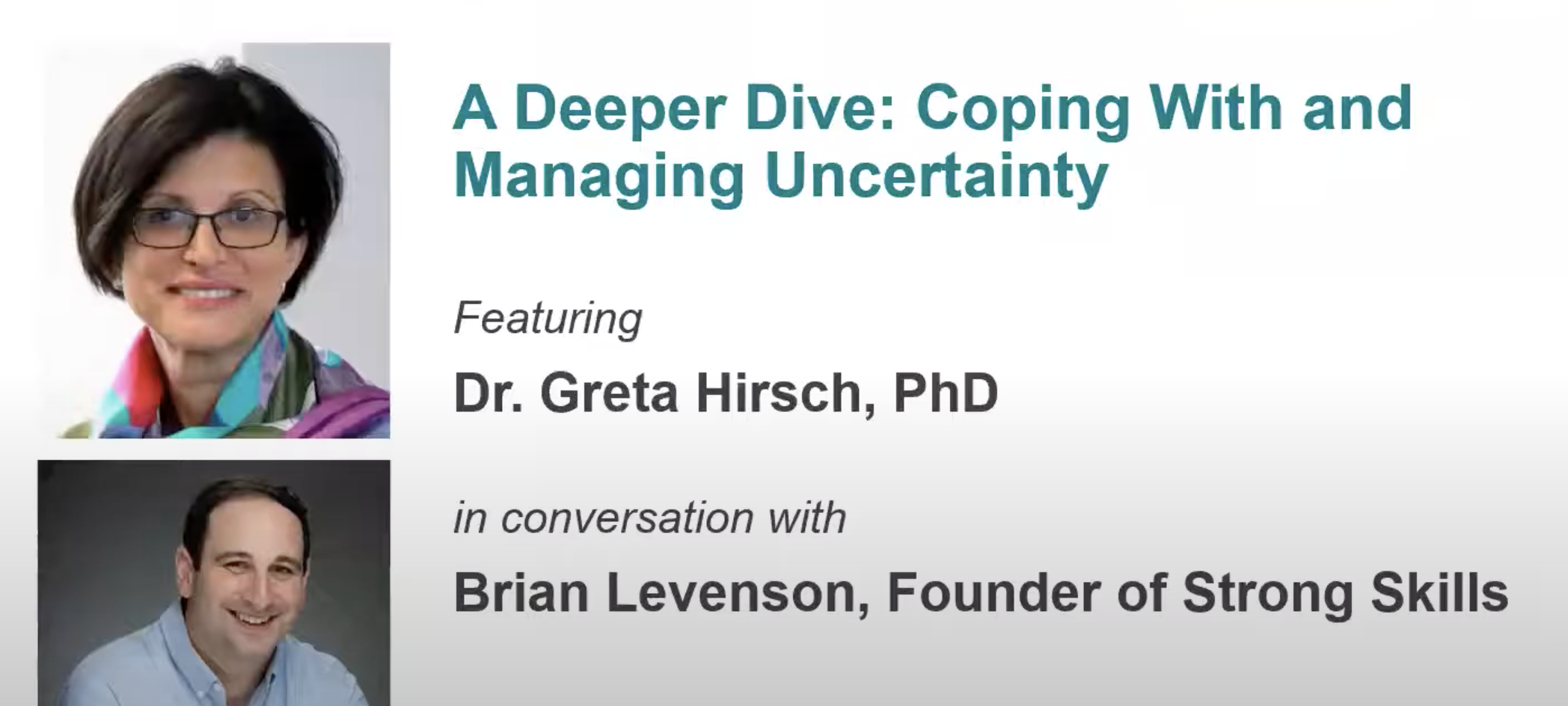 Dr. Greta Hirsch & Brian Levinson Photos for A Deeper Dive: Coping With and Managing Uncertainty